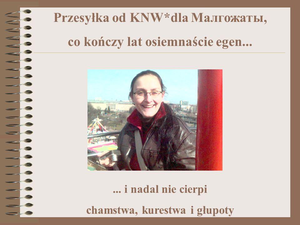 Przesyłka od KNW*dla Mалгожаты, co kończy lat osiemnaście egen...