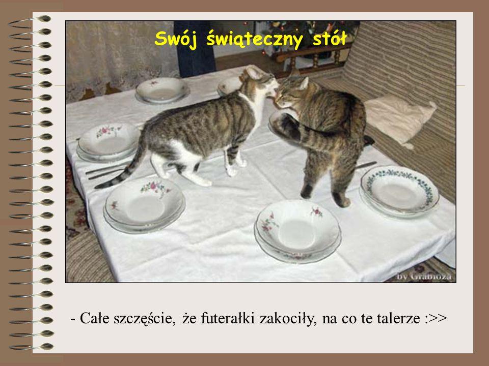 Swój świąteczny stół - Całe szczęście, że futerałki zakociły, na co te talerze :>>