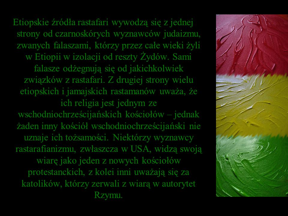 Etiopskie źródła rastafari wywodzą się z jednej strony od czarnoskórych wyznawców judaizmu, zwanych falaszami, którzy przez całe wieki żyli w Etiopii w izolacji od reszty Żydów.