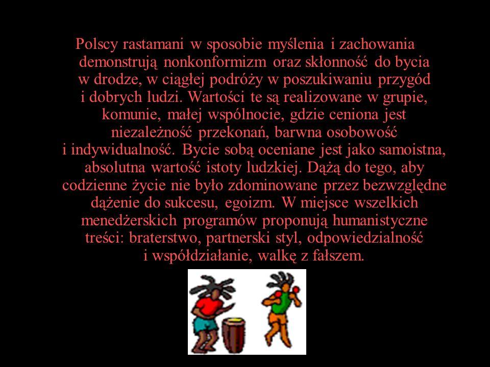 Polscy rastamani w sposobie myślenia i zachowania demonstrują nonkonformizm oraz skłonność do bycia w drodze, w ciągłej podróży w poszukiwaniu przygód i dobrych ludzi.