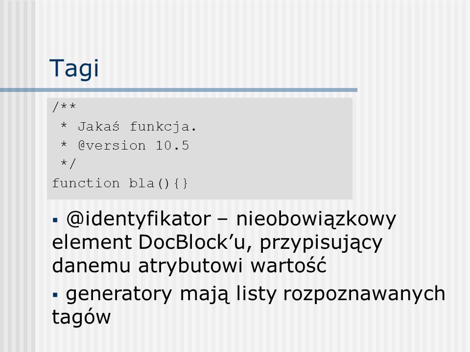 Tagi /** * Jakaś funkcja. * @version 10.5. */ function bla(){}