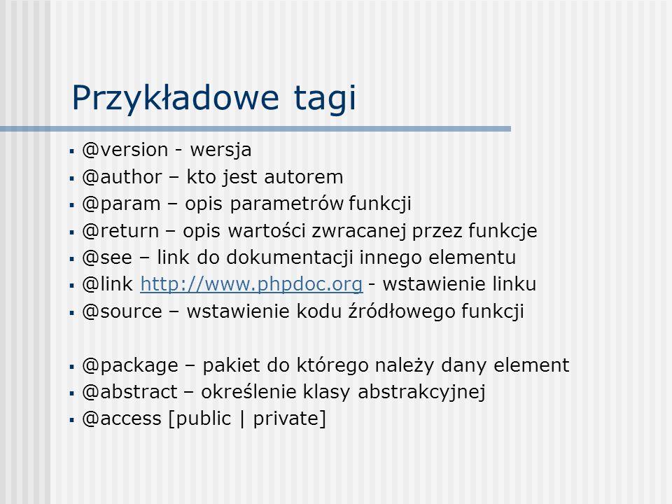 Przykładowe tagi @version - wersja @author – kto jest autorem