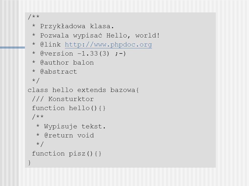 /** * Przykładowa klasa. * Pozwala wypisać Hello, world! * @link http://www.phpdoc.org. * @version –1.33(3) ;-)