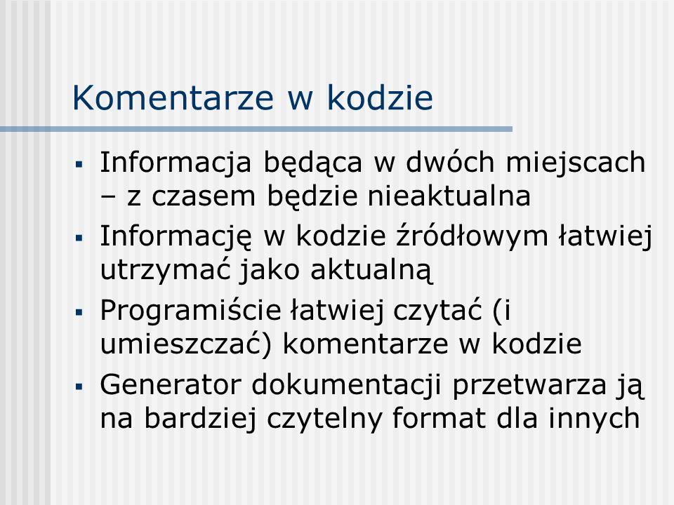 Komentarze w kodzie Informacja będąca w dwóch miejscach – z czasem będzie nieaktualna. Informację w kodzie źródłowym łatwiej utrzymać jako aktualną.