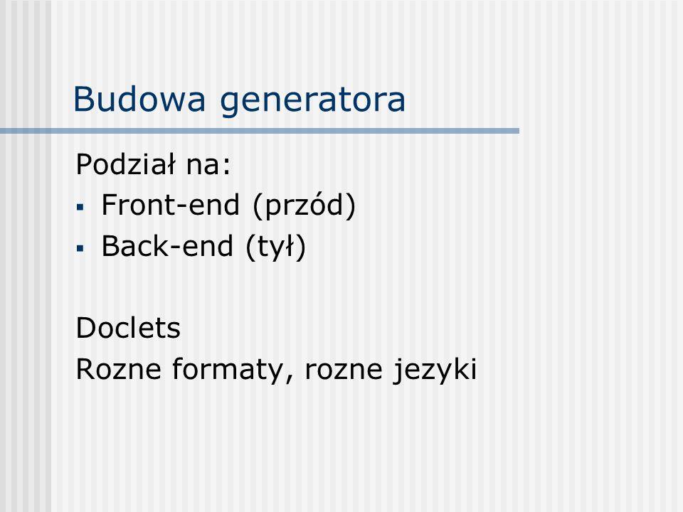 Budowa generatora Podział na: Front-end (przód) Back-end (tył) Doclets