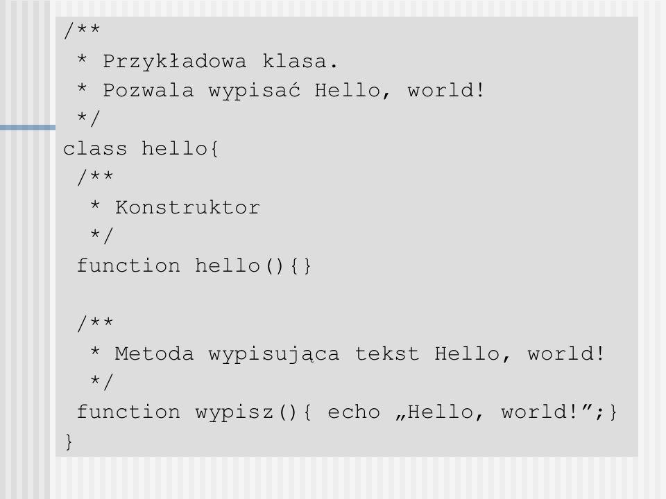 /** * Przykładowa klasa. * Pozwala wypisać Hello, world! */ class hello{ * Konstruktor. function hello(){}