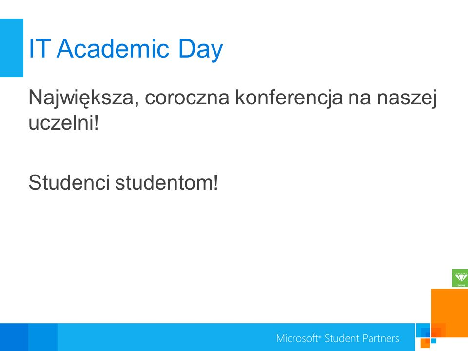 IT Academic Day Największa, coroczna konferencja na naszej uczelni! Studenci studentom! Potrzebna pomoc 
