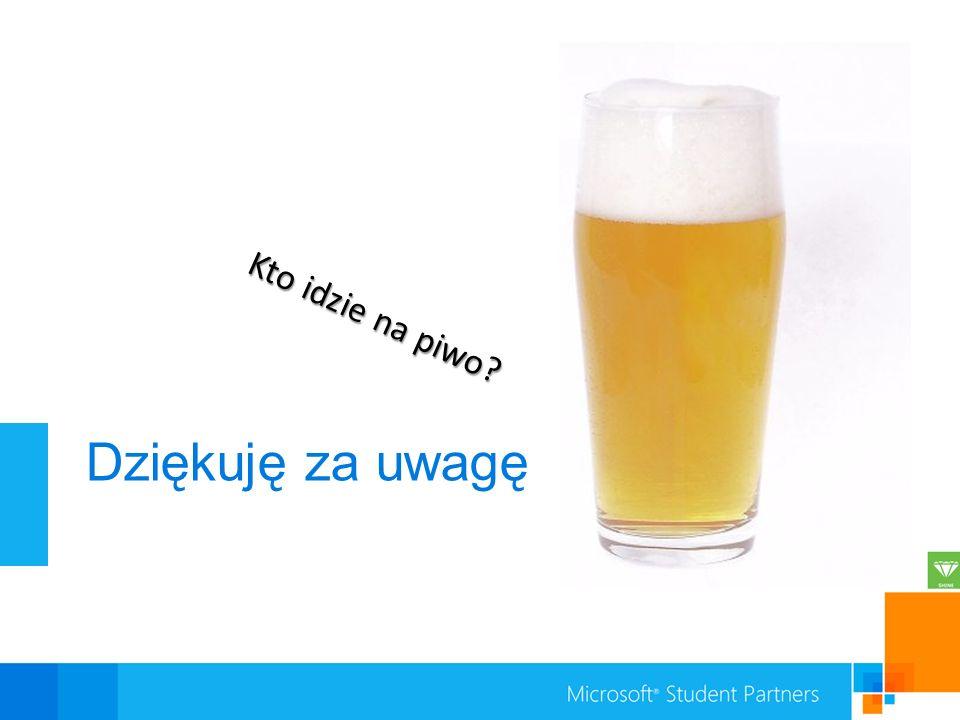 Kto idzie na piwo Dziękuję za uwagę