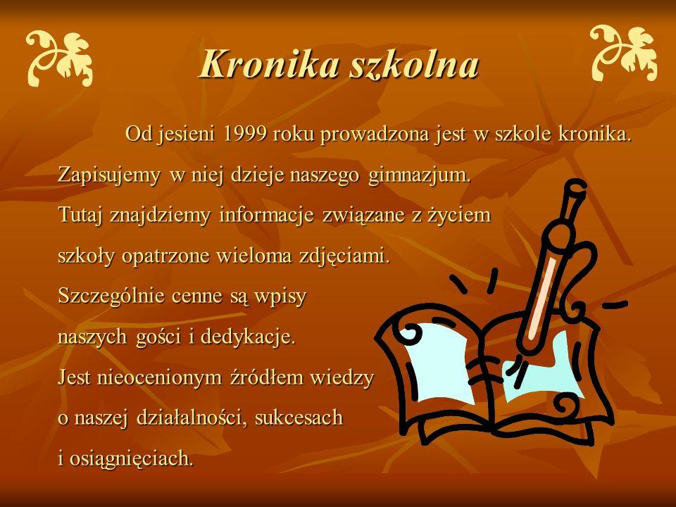 Kronika szkolna Zapisujemy w niej dzieje naszego gimnazjum.