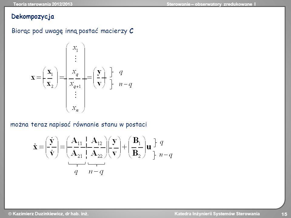Dekompozycja Biorąc pod uwagę inną postać macierzy C można teraz napisać równanie stanu w postaci