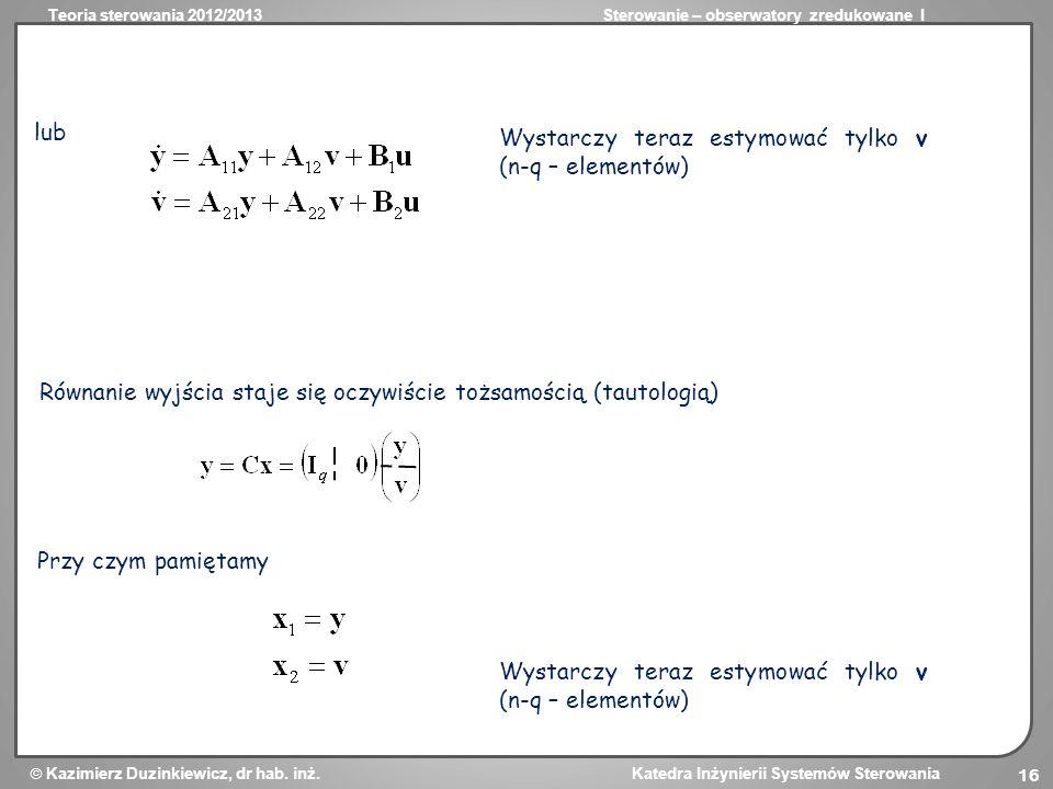 lub Wystarczy teraz estymować tylko v (n-q – elementów) Równanie wyjścia staje się oczywiście tożsamością (tautologią)