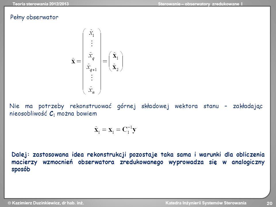 Pełny obserwator Nie ma potrzeby rekonstruować górnej składowej wektora stanu – zakładając nieosobliwość C1 można bowiem.