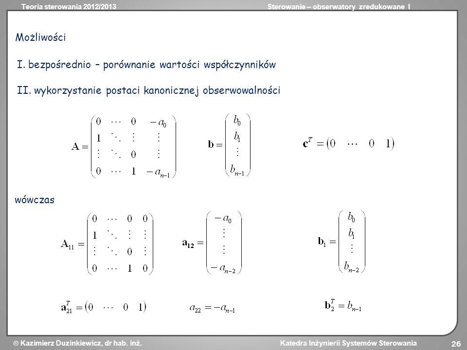 Możliwości I. bezpośrednio – porównanie wartości współczynników. II. wykorzystanie postaci kanonicznej obserwowalności.