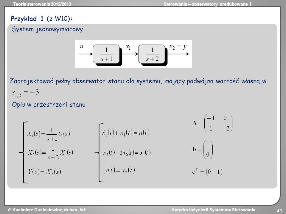 Przykład 1 (z W10): System jednowymiarowy. Zaprojektować pełny obserwator stanu dla systemu, mający podwójna wartość własną w.
