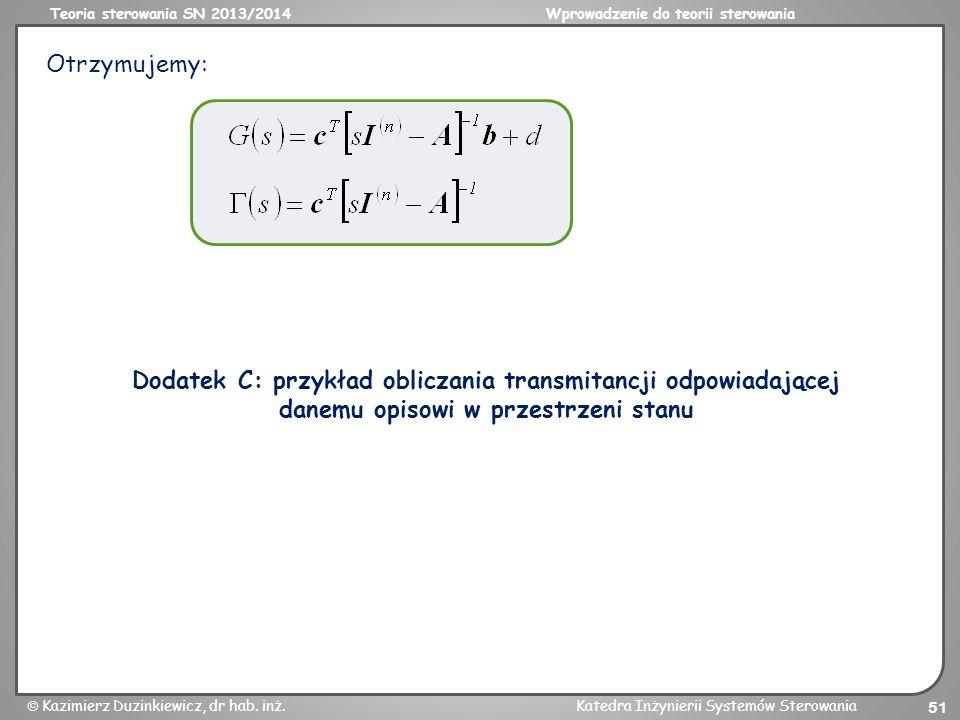 Otrzymujemy: Dodatek C: przykład obliczania transmitancji odpowiadającej danemu opisowi w przestrzeni stanu.
