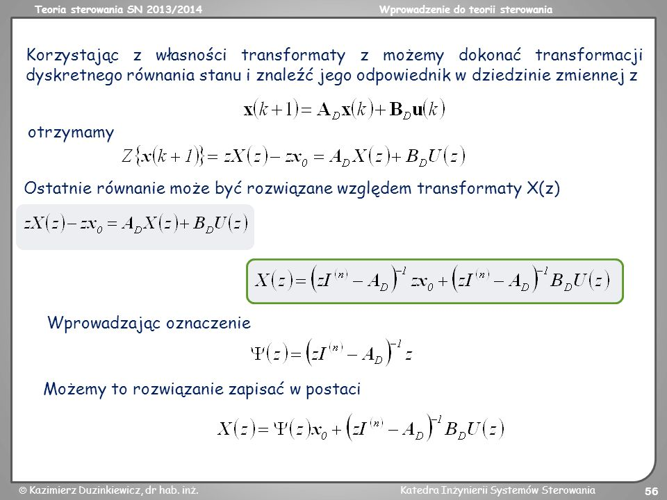 Korzystając z własności transformaty z możemy dokonać transformacji dyskretnego równania stanu i znaleźć jego odpowiednik w dziedzinie zmiennej z