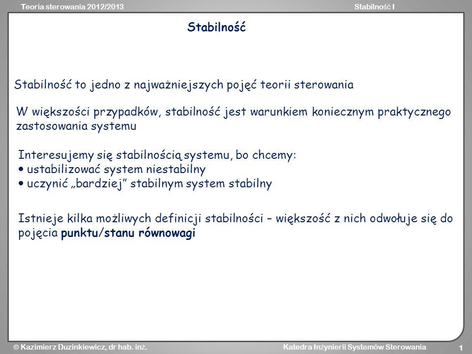 Stabilność Stabilność to jedno z najważniejszych pojęć teorii sterowania.