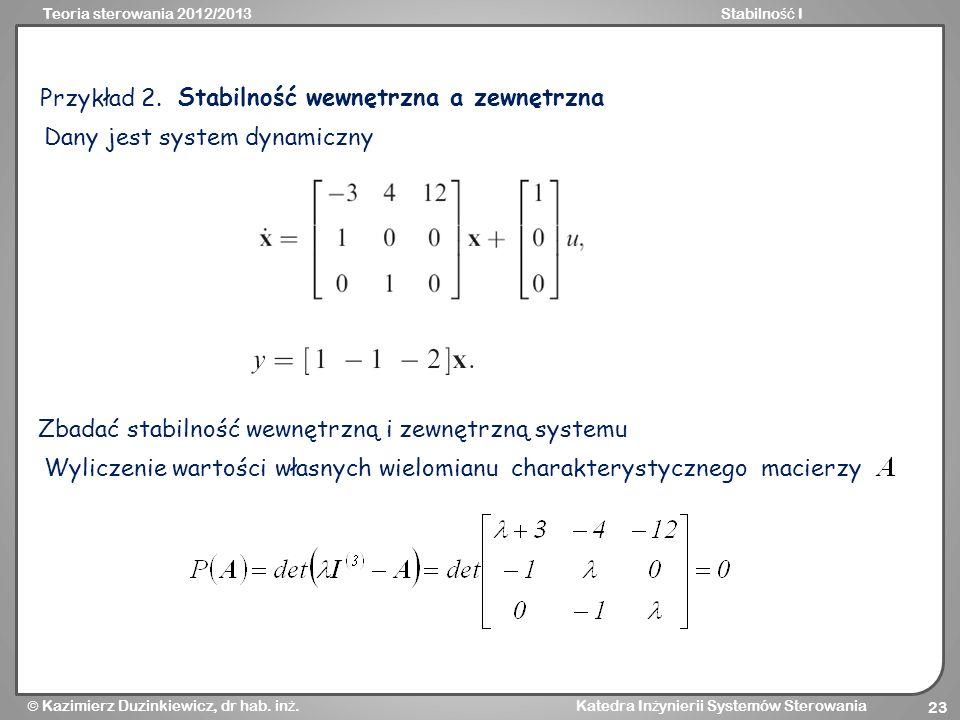 Przykład 2.Stabilność wewnętrzna a zewnętrzna. Dany jest system dynamiczny. Zbadać stabilność wewnętrzną i zewnętrzną systemu.