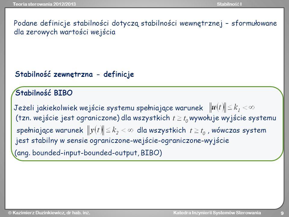 Podane definicje stabilności dotyczą stabilności wewnętrznej – sformułowane dla zerowych wartości wejścia