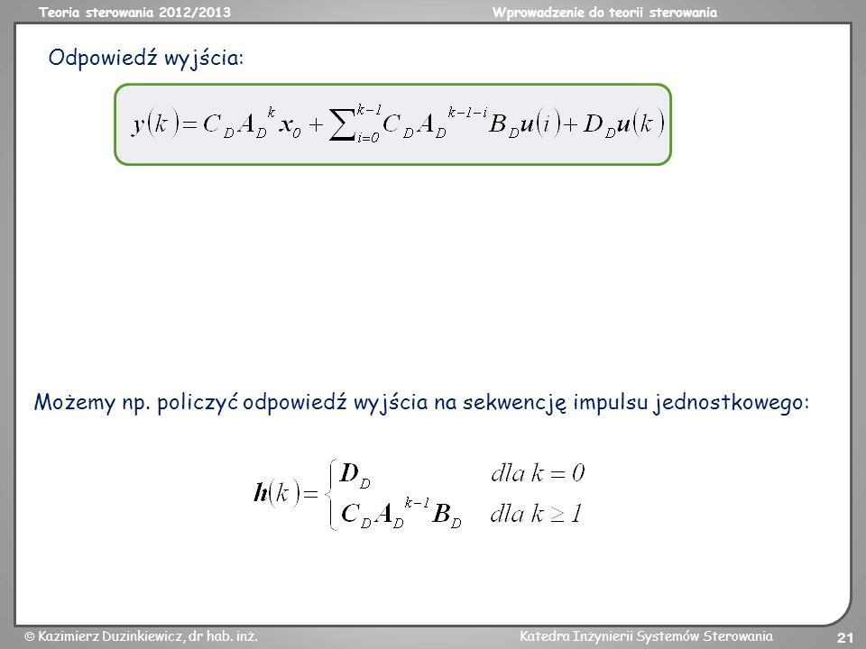 Odpowiedź wyjścia: Możemy np. policzyć odpowiedź wyjścia na sekwencję impulsu jednostkowego:
