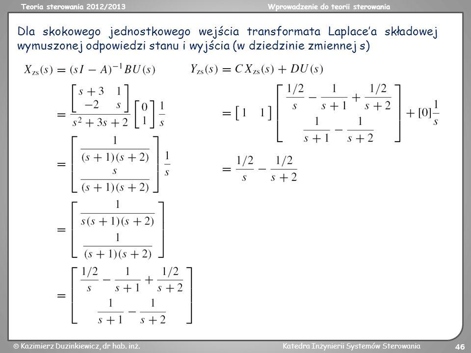 Dla skokowego jednostkowego wejścia transformata Laplace'a składowej wymuszonej odpowiedzi stanu i wyjścia (w dziedzinie zmiennej s)