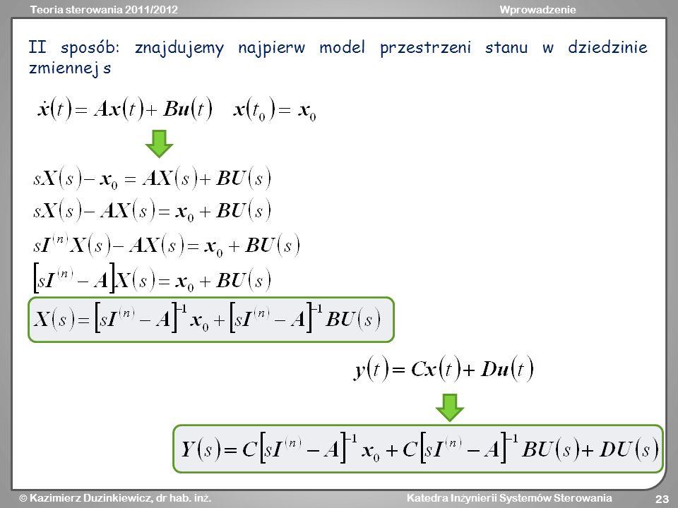 II sposób: znajdujemy najpierw model przestrzeni stanu w dziedzinie zmiennej s