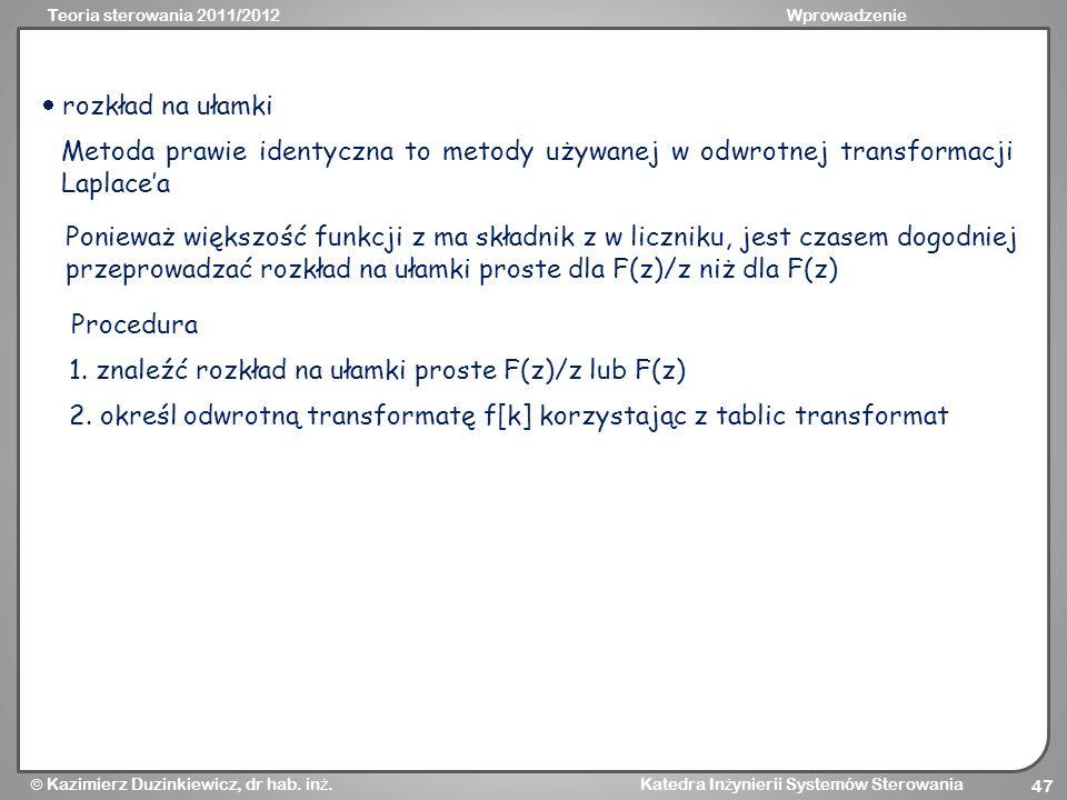  rozkład na ułamki Metoda prawie identyczna to metody używanej w odwrotnej transformacji Laplace'a.
