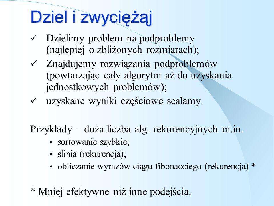 Dziel i zwyciężąj Dzielimy problem na podproblemy (najlepiej o zbliżonych rozmiarach);