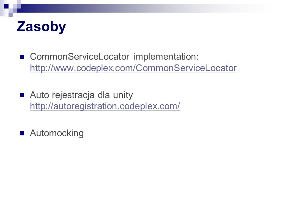 Zasoby CommonServiceLocator implementation: http://www.codeplex.com/CommonServiceLocator.