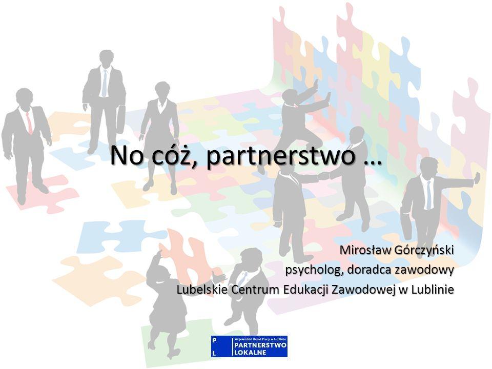 No cóż, partnerstwo … Mirosław Górczyński psycholog, doradca zawodowy