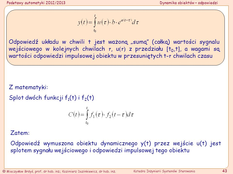 """Odpowiedź układu w chwili t jest ważoną """"sumą (całką) wartości sygnalu wejściowego w kolejnych chwilach , u z przedziału t0,t, a wagami są wartości odpowiedzi impulsowej obiektu w przesuniętych t- chwilach czasu"""
