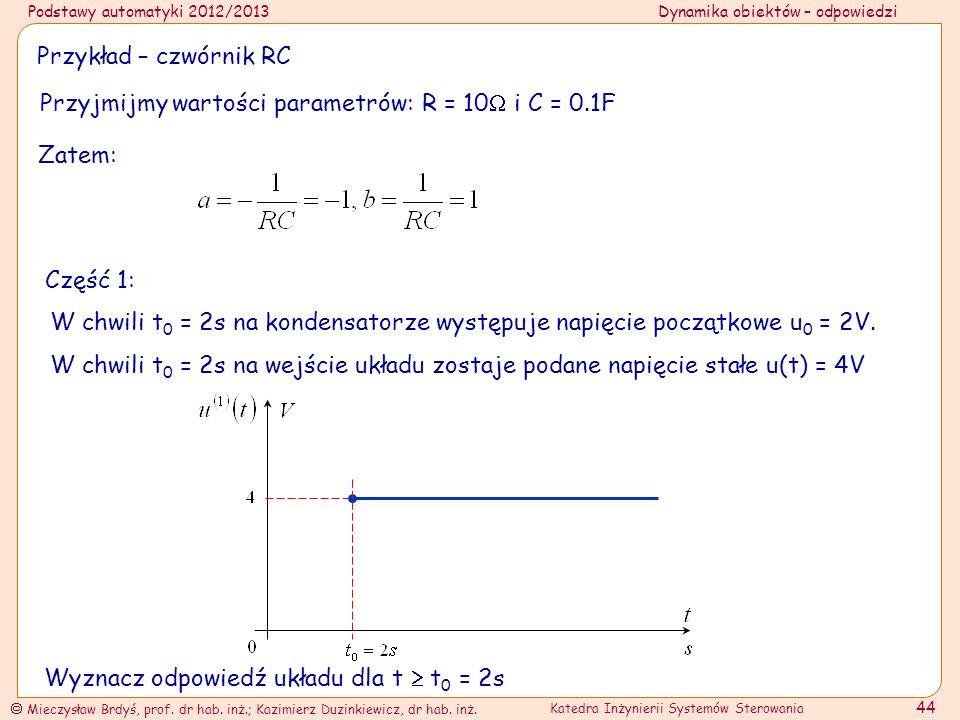 Przykład – czwórnik RC Przyjmijmy wartości parametrów: R = 10 i C = 0.1F. Zatem: Część 1: