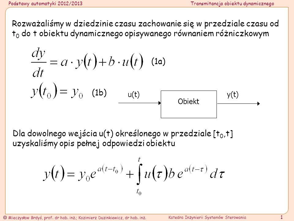 Rozważaliśmy w dziedzinie czasu zachowanie się w przedziale czasu od t0 do t obiektu dynamicznego opisywanego równaniem różniczkowym