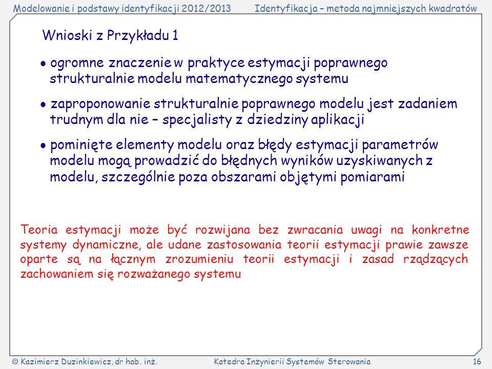 Wnioski z Przykładu 1  ogromne znaczenie w praktyce estymacji poprawnego strukturalnie modelu matematycznego systemu.