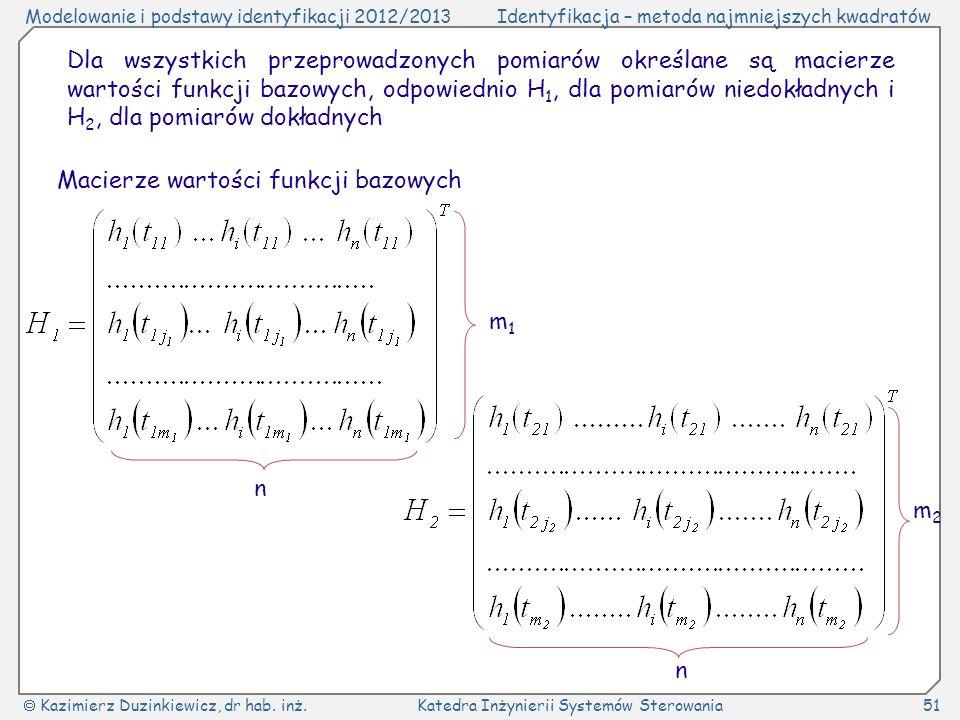 Dla wszystkich przeprowadzonych pomiarów określane są macierze wartości funkcji bazowych, odpowiednio H1, dla pomiarów niedokładnych i H2, dla pomiarów dokładnych
