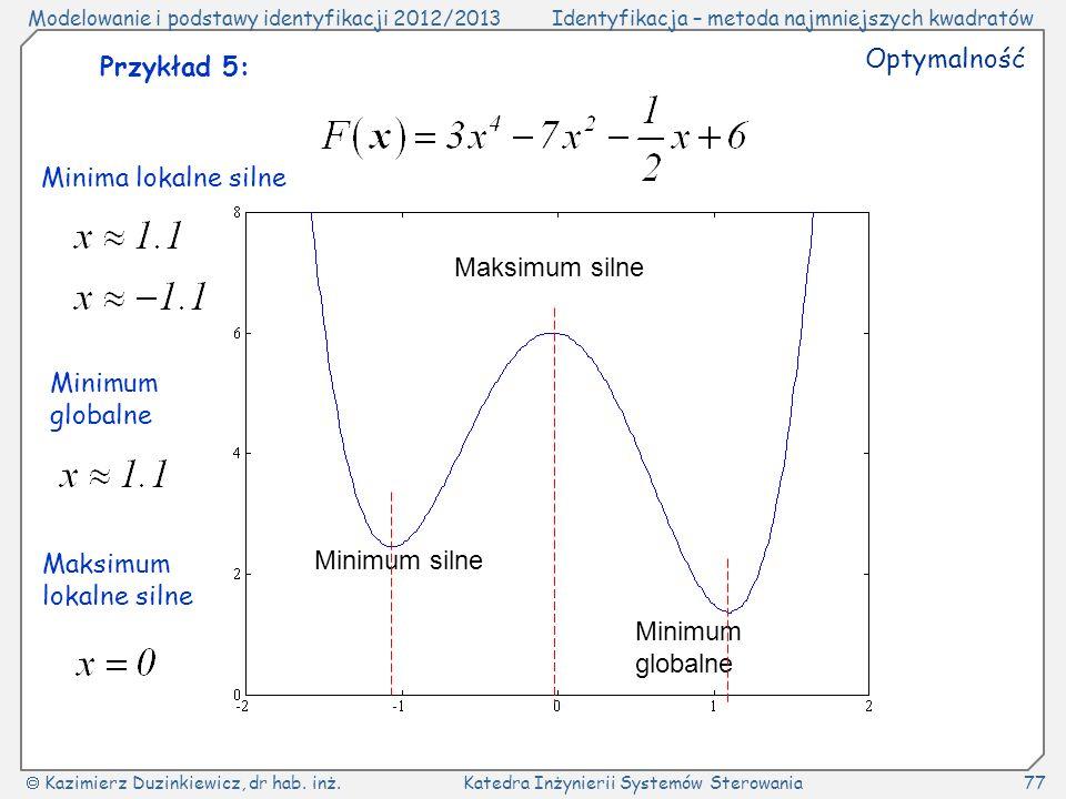 Optymalność Przykład 5: Minima lokalne silne. Maksimum silne. Minimum globalne. Maksimum. lokalne silne.