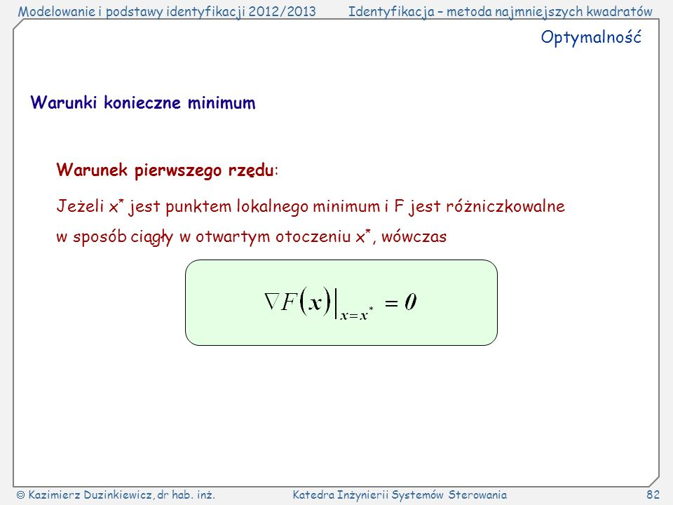 Optymalność Warunki konieczne minimum. Warunek pierwszego rzędu: Jeżeli x* jest punktem lokalnego minimum i F jest różniczkowalne.