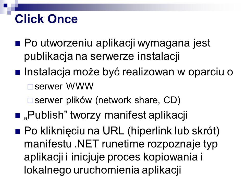 Click Once Po utworzeniu aplikacji wymagana jest publikacja na serwerze instalacji. Instalacja może być realizowan w oparciu o.