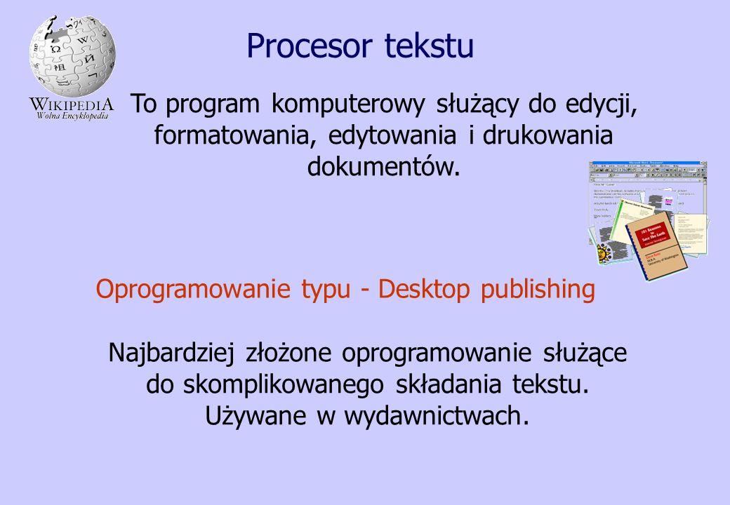 Procesor tekstu To program komputerowy służący do edycji, formatowania, edytowania i drukowania dokumentów.