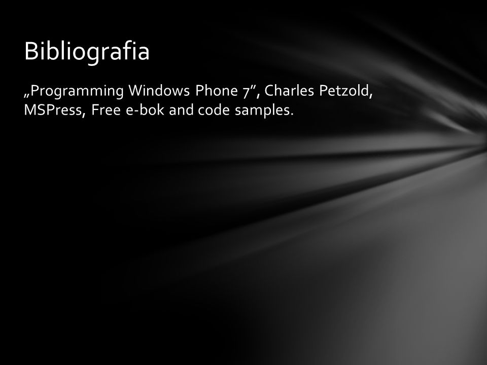 "Bibliografia ""Programming Windows Phone 7 , Charles Petzold, MSPress, Free e-bok and code samples."