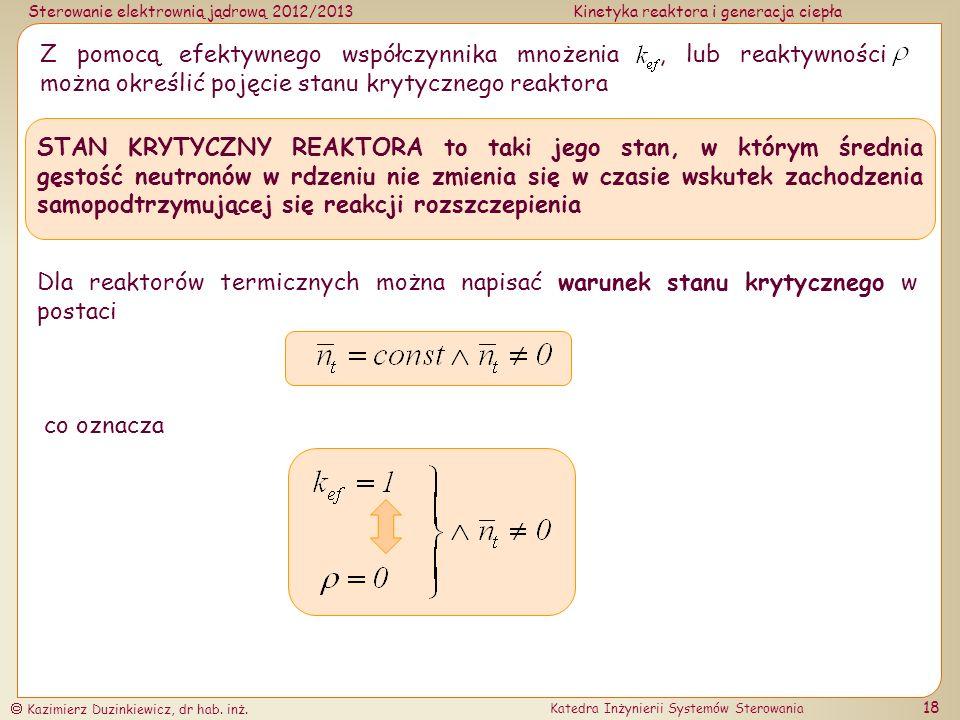 Z pomocą efektywnego współczynnika mnożenia , lub reaktywności ll można określić pojęcie stanu krytycznego reaktora