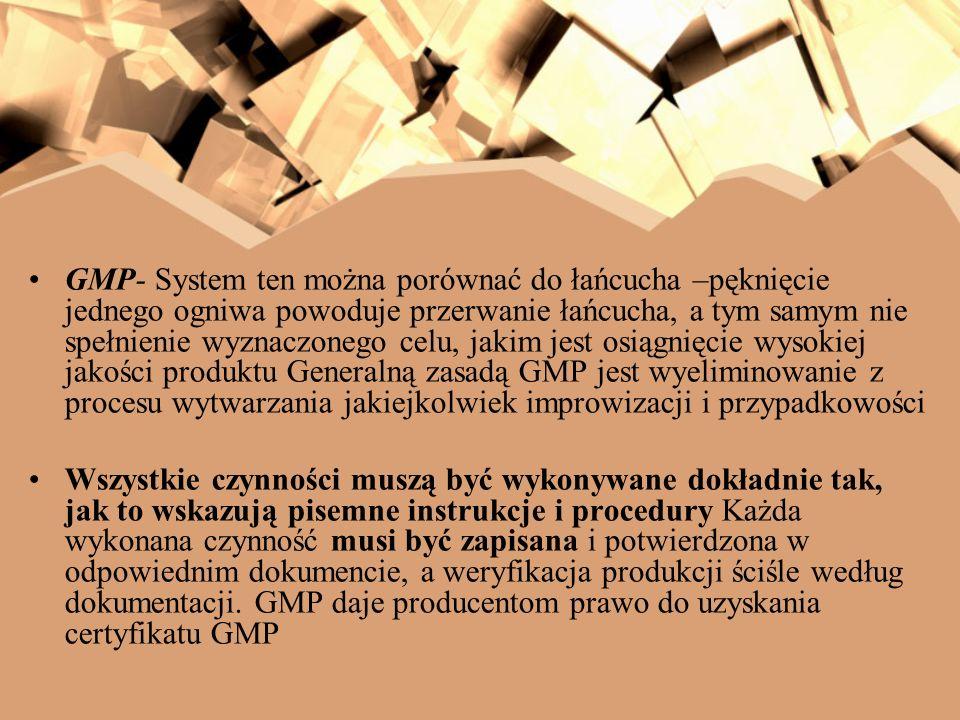 GMP- System ten można porównać do łańcucha –pęknięcie jednego ogniwa powoduje przerwanie łańcucha, a tym samym nie spełnienie wyznaczonego celu, jakim jest osiągnięcie wysokiej jakości produktu Generalną zasadą GMP jest wyeliminowanie z procesu wytwarzania jakiejkolwiek improwizacji i przypadkowości