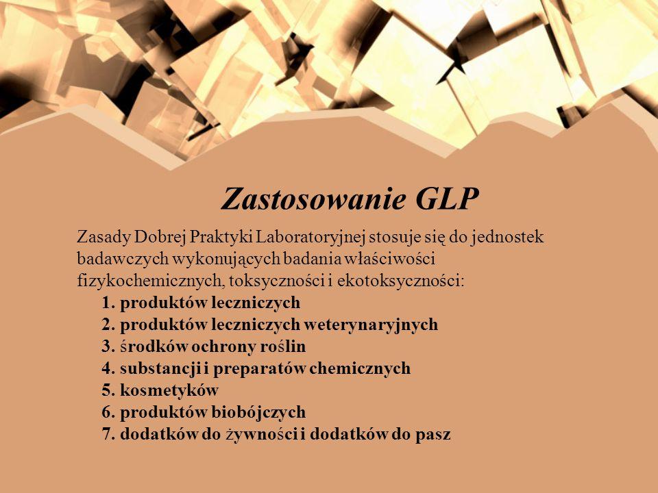 Zastosowanie GLP Zasady Dobrej Praktyki Laboratoryjnej stosuje się do jednostek. badawczych wykonujących badania właściwości.