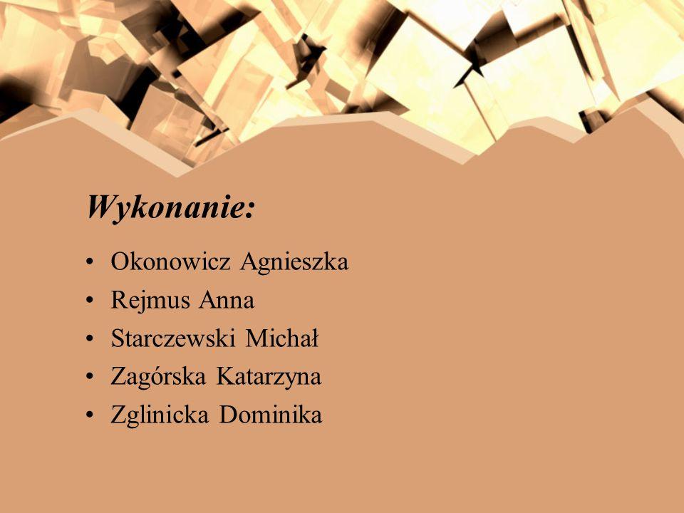 Wykonanie: Okonowicz Agnieszka Rejmus Anna Starczewski Michał