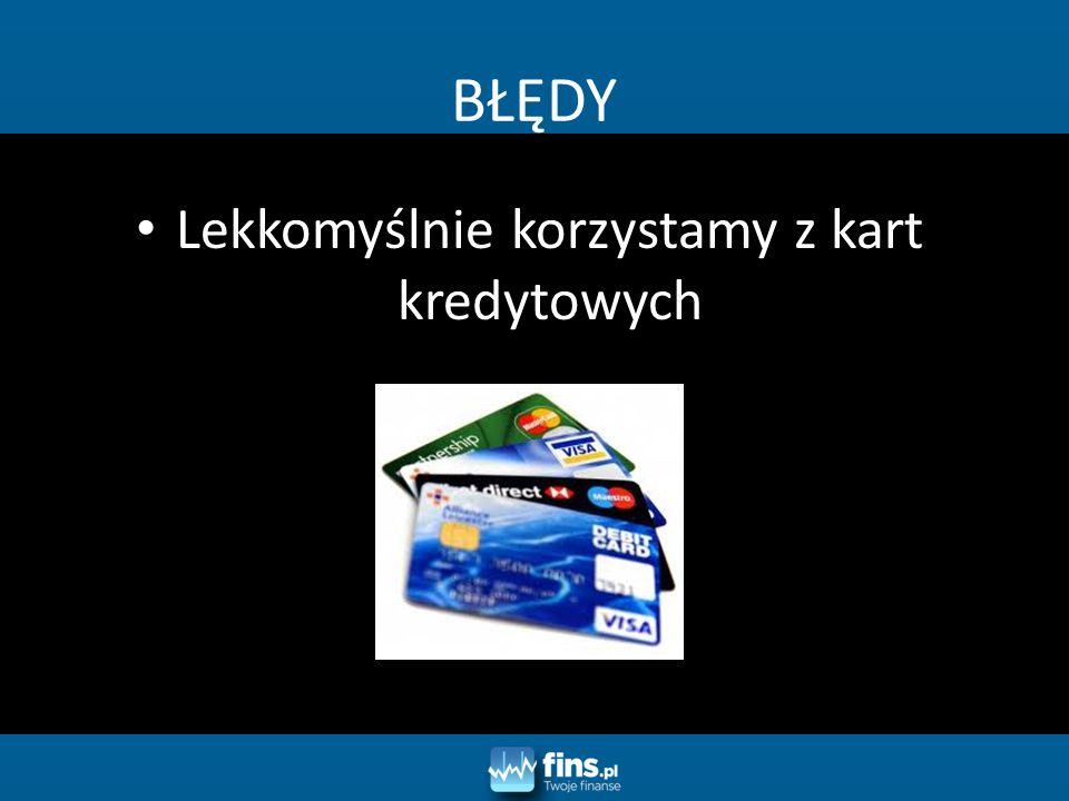 Lekkomyślnie korzystamy z kart kredytowych