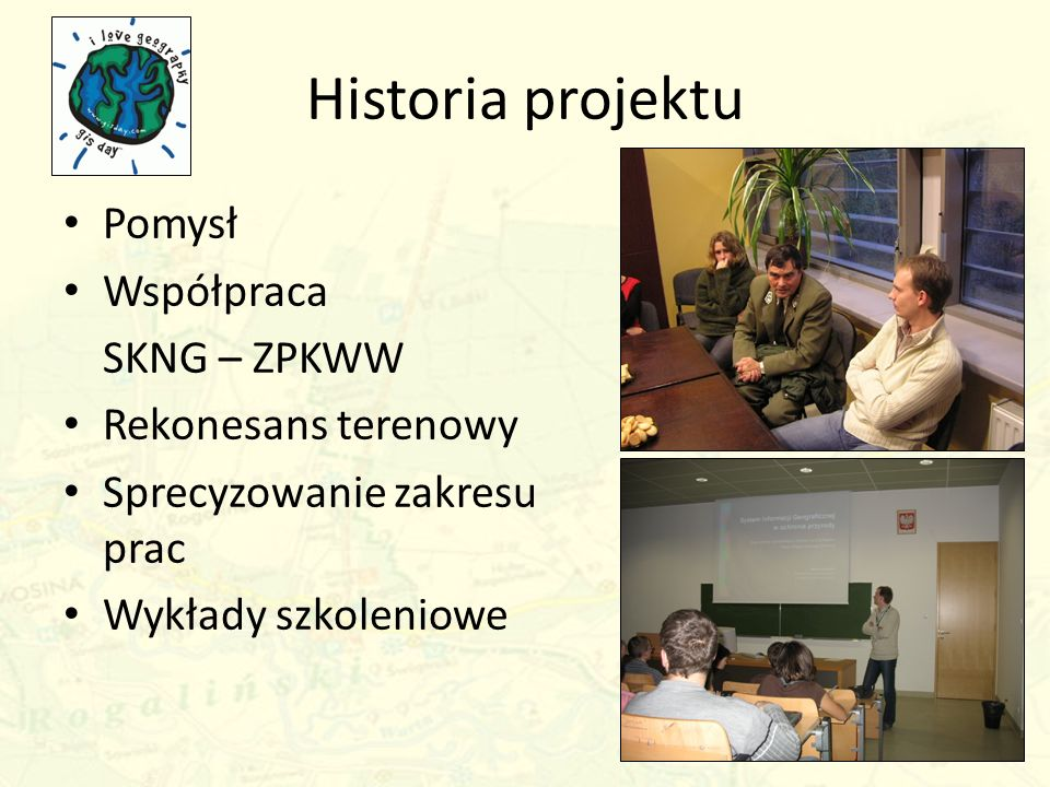 Historia projektu Pomysł Współpraca SKNG – ZPKWW Rekonesans terenowy