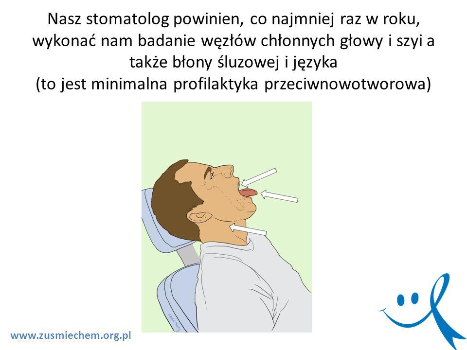 Nasz stomatolog powinien, co najmniej raz w roku, wykonać nam badanie węzłów chłonnych głowy i szyi a także błony śluzowej i języka (to jest minimalna profilaktyka przeciwnowotworowa) .