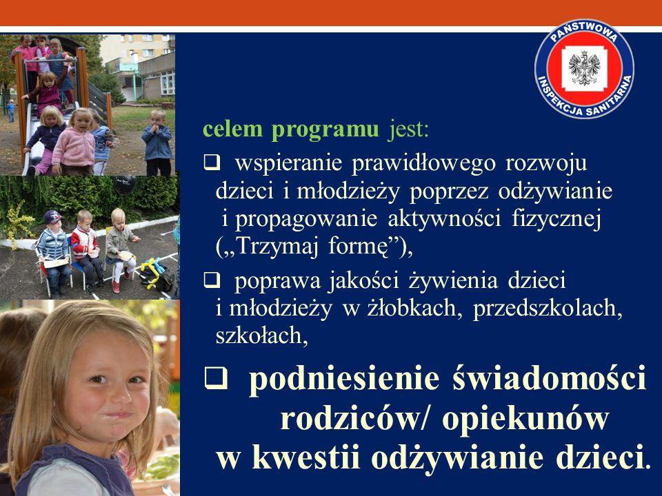 """celem programu jest: wspieranie prawidłowego rozwoju dzieci i młodzieży poprzez odżywianie i propagowanie aktywności fizycznej (""""Trzymaj formę ),"""