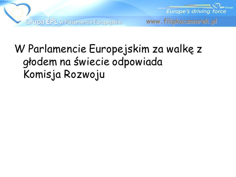 www.filipkaczmarek.pl W Parlamencie Europejskim za walkę z głodem na świecie odpowiada Komisja Rozwoju.