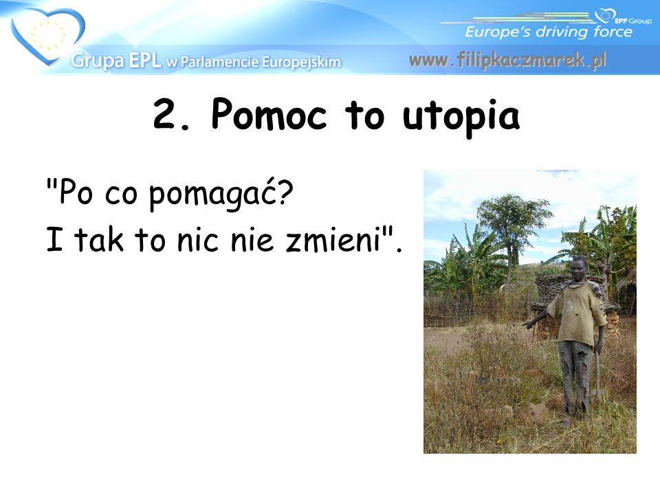 2. Pomoc to utopia Po co pomagać I tak to nic nie zmieni .